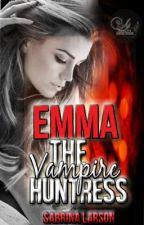 Emma the Vampire Huntress (Sequel to Jack the Vampire Assassin) by SabrinaLarson
