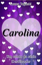 Carolina- Um conto da série Destinados [Completo] by LuanaTogashi