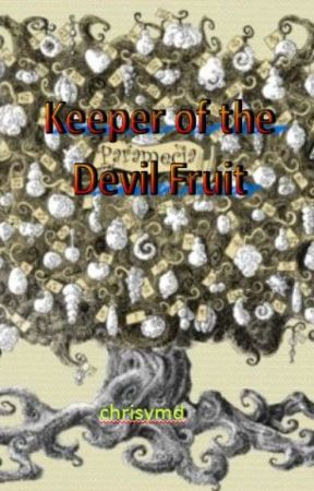 Keeper  of the Devil Fruits (One Piece Fan Fiction) by chrisymd