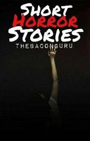 Short Horror Stories by TheBaconGuru