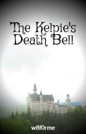 The Kelpie's Death Bell by w8f0rme
