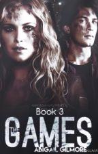 The Games ~ Book 3 ~ (The 100/Bellarke) by 1abigailgilmore1