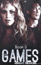 The Games ~ Book 3 ~ (The 100/Bellarke) by 1abigailgilmore1
