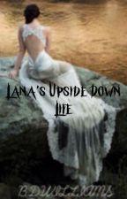 Lana's Upside Down Life by x_ItzBri_x