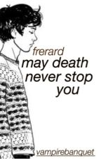 May Death Never Stop You | Frerard AU by vampirebanquet