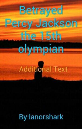 Betrayed Percy Jackson the 15th olympian #wattys2016