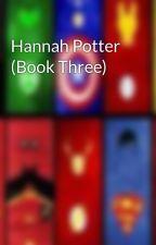 Hannah Potter (Book Three) by ChocoPrincess106