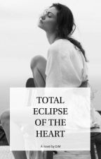 Total Eclipse Of The Heart by whoisaheretic