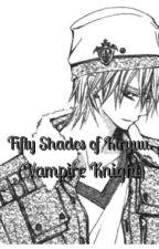 Fifty Shades of Kiryuu.(Vampire Knight) by prxttylady