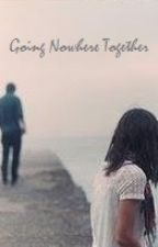 Going Nowhere Together - The Going Nowhere Prequel Chapters. by Xebbex