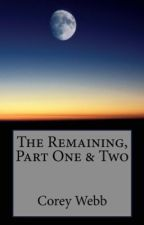 The Remaining, Part One & Two by corey_2018