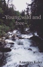 ~Young,wild and free~ by Anasteys_Keler
