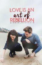 Love Is an Art of Rebellion by kloe_bookworm