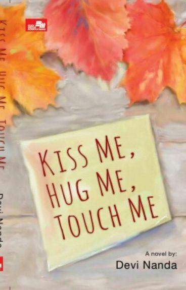 Kiss me Hug me Touch me