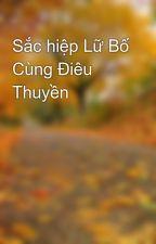 Sắc hiệp Lữ Bố Cùng Điêu Thuyền by sachiepmimi