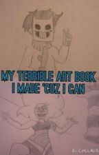 My Terrible Art Book I made because I can by TabathaB