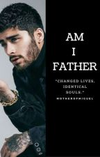 Am I Father ? ( Z.M ) Book One by MotherOfMiguel