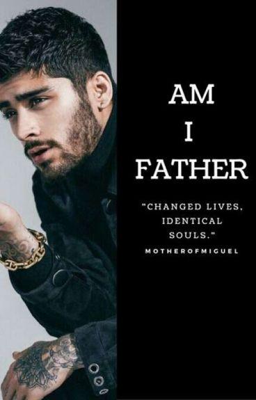 Am I Father ? ( Z.M ) Book One [ CONCLUÍDA ]