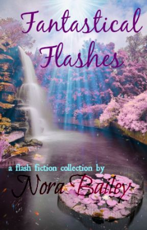 Fantastical Flashes by nora_anne