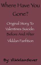 Where Have You Gone? Vikklan by vikklan5ever