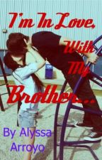 I'm In Love, With My Brother.... [Brother/Sister Romance] by Starr103