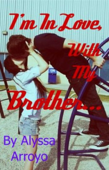 Im In Love With My Brother Brothersister Romance Alyssa