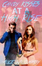 Candy Kisses At A High Rise (On Hold While Fixing Plot) by AliceWilloughby