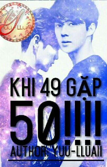 [ShortFic](HunHan) - Khi 49 Gặp 50!!!