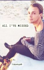 All I've Missed -- [Ashton Irwin] by calpalrox