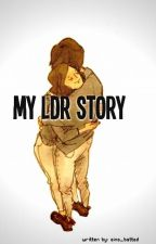 MY LDR STORY by marinela007