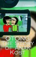 Otong : The Story of Anak Kost by AnggitaRitonga