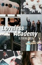 Loveless Academy (Completed) by blushinginred