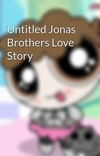 Untitled Jonas Brothers Love Story by MissFictionFairy