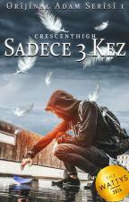Sadece Üç Kez (Orijinal Adam Serisi 1/Wattys2016 Kazananı) by Crescenthigh
