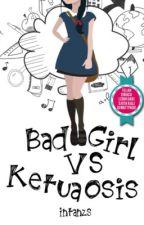 1. Bad Girl vs Ketua Osis by intanzs