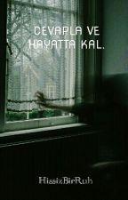 Cevapla Ve Hayatta Kal. by HissizBirRuh