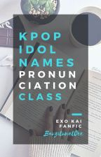KPOP IDOL NAMES PRONUNCIATION CLASS! by BaoziTonetCee