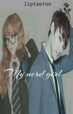 MY NERD GIRL [✔] by liptaeton