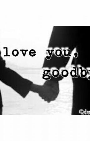 I love you, goodbye. by TheRealBlackQueen