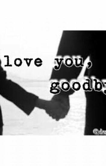 I love you, goodbye.