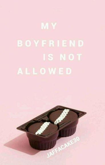 My Boyfriend Is Not Allowed!!!