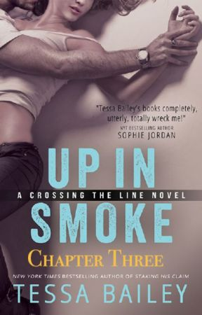 UP IN SMOKE (Chapter Three) by AuthorTessaBailey