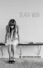 Death Wish (Stopped For Now) by WritersOnline2002