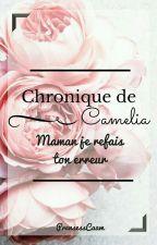 Chronique de Camelia: Maman je refais ton erreur by PrensessCaam