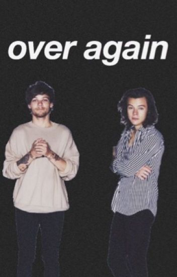 over again ➳ louis & harry