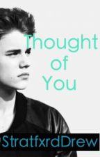 Thought of You (Justin Bieber Fan Fiction) by StratfxrdDrew