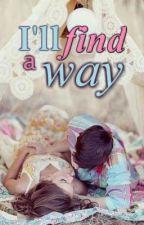 I'LL FIND A WAY by itsmekeana