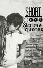 Short Love stories and quotes by AbiLuptonxx