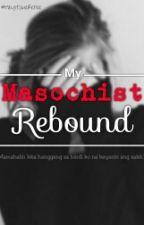 My Masochist Rebound by HeyItsMeRenee