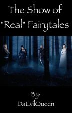 """The Show of """"Real"""" Fairytales by DaEvilQueen"""